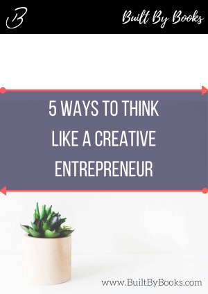 5 Ways to Think Like a Creative Entrepreneur