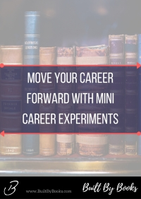 Move your career forward and indulge your love for reading by conducting little career experiments after each development book.